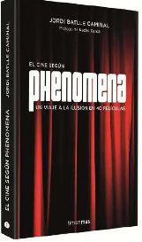 """Phenomena celebra su 5º aniversario con el libro """"El cine según Phenomena"""", de Jordi Batlle Caminal"""