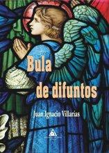 """""""Bula de difuntos"""" de Juan Ignacio Villarías"""