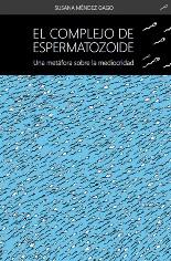 Sale a la luz 'El complejo del espermatozoide', de Susana Méndez Gago