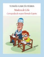 """""""Madera de Cela. Cartografía de un país llamado España"""" de Tomás García Yebra"""