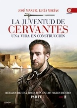 José Manuel Lucía Megías: La juventud de Cervantes (Una vida en construcción) Parte I. EDAF, Madrid, 2016