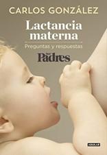 En su nuevo libro, el pediatra Carlos González resuelve todas las dudas sobre la lactancia materna