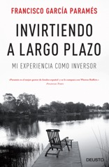 'Invirtiendo a largo plazo', Las reflexiones de uno de los gestores de fondos más influyentes del mundo Francisco García Paramés