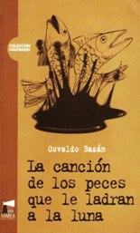 'La canción de los peces que le ladran a la luna', de Osvaldo Bazán