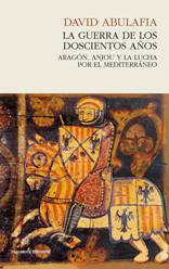 La guerra de los doscientos años. Aragón, Anjou y la lucha por el Mediterráneo