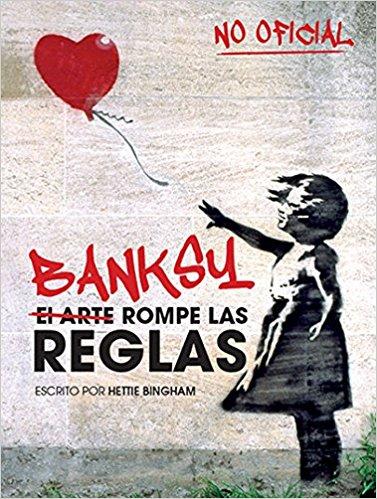 Banksy en papel, primer libro en español sobre el enigmático artista urbano
