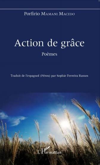 Porfirio Mamani Macedo: Acción de gracia, (edición bilingüe) poemas traducidos al francés por Sophie Ferreira Ramos (Editions l'Harmattan- París, mayo 2017)
