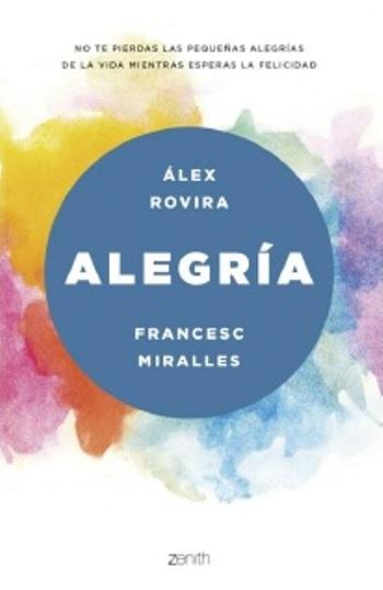 Álex Rovira y Francesc Miralles nos proponen no perder las pequeñas alegrías de la vida mientras esperamos la felicidad