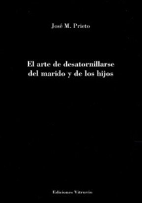 José M. Prieto: El arte de desatornillarse del marido y de los hijos