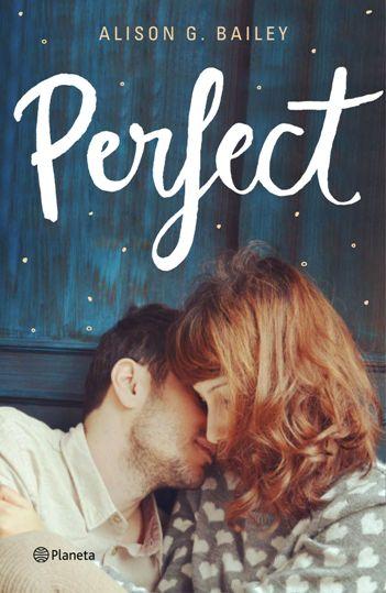 """La novela romántica-juvenil """"Perfect"""" Alison G. Bailey llegará el 5 de septiembre a nuestra librerías"""