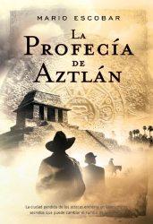 'La profecía de Aztlán' de Mario Escobar