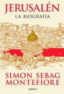 'Jerusalén, la biografía' de Simon Sebag Montefiore: una historia para todos los públicos
