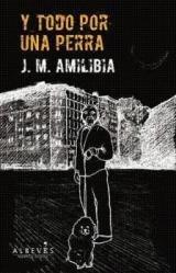 """J. M. Amilibia se estrena en la novela negra con """"Y todo por una perra"""""""