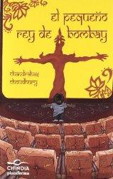 """""""El pequeño rey de Bombay"""" de Chandrahas Chounhury"""